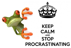 Keep calm and don´t procrastinate